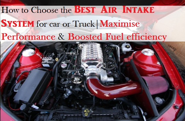 How to Choose the Best Air Intake System for car or Truck|Maximise Performance & Boosted Fuel efficiency
