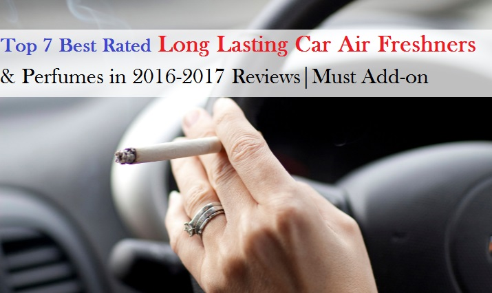 Top 7 Best Rated Long Lasting Car Air Freshners & Perfumes in 2016-2017 Reviews|Must Add-on