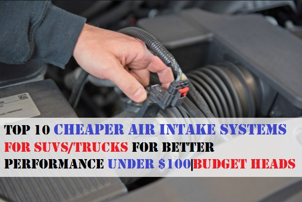 Top 10 Cheaper Air Intake Systems For SUVs/Trucks For Better Performance Under $100|Budget Heads