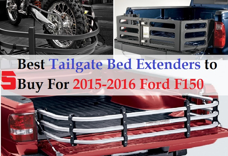 2015-2016 Ford F150 Truck Bed Accessories:5 Best Tailgate Bed Extenders to Buy For 2015-2016 Ford F150