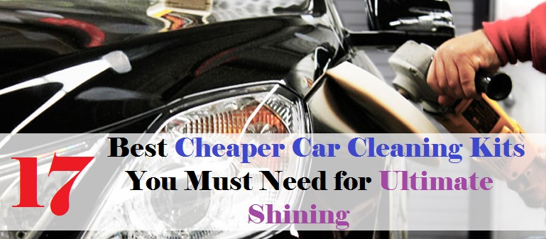 17 Best Cheaper Car Cleaning Kits You Must Need For Ultimate Shining