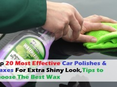 Top 20 Most Effective Car Polishes & Waxes For Extra Shiny Look,Tips to Choose The Best Wax